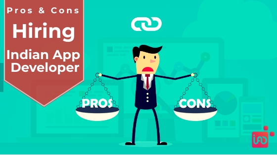 Pros and Cons of Hiring an Indian App Developer