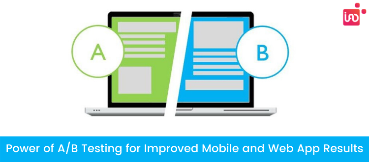 Power of A/B Testing for Improved Mobile and Web App Results