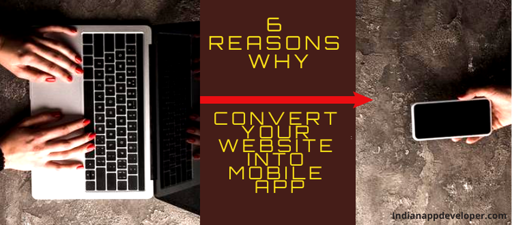 6 Reasons Why Converting Website into an App is Better in 2020