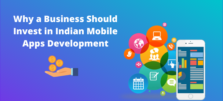 Why a Business Should Invest in Indian Mobile Apps Development