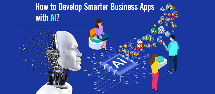 How to Develop Smarter Business Apps with AI?