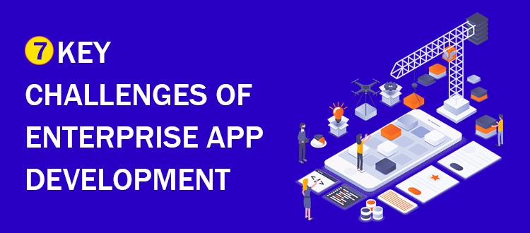 7 Key Challenges of Enterprise App Development