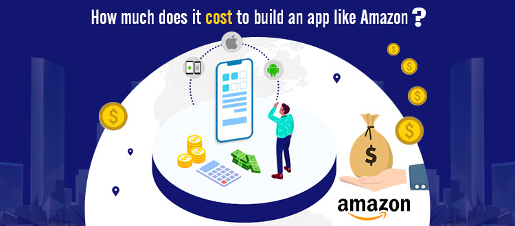 How Much Does It Cost to Build An App Like Amazon?